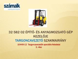 32582 02 Építő- és anyagmozgató  gép kezelője Targoncavezető  szakmairány