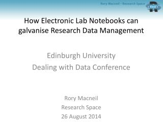 How Electronic Lab Notebooks  can galvanise Research Data Management