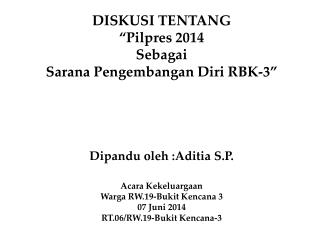 """DISKUSI TENTANG """" Pilpres  2014  Sebagai Sarana Pengembangan Diri  RBK-3"""""""