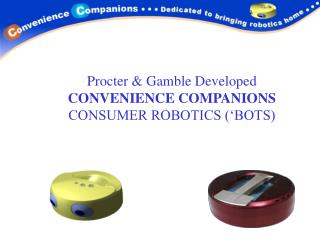 Procter & Gamble Developed CONVENIENCE COMPANIONS CONSUMER ROBOTICS ('BOTS)