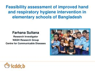 Farhana Sultana Research Investigator WASH Research Group Centre  for Communicable Diseases