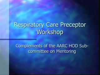 Respiratory Care Preceptor Workshop