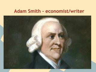 Adam Smith - economist/writer