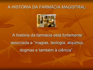 A HISTÓRIA DA FARMÁCIA MAGISTRAL: