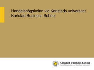 Handelshögskolan vid Karlstads universitet Karlstad Business School