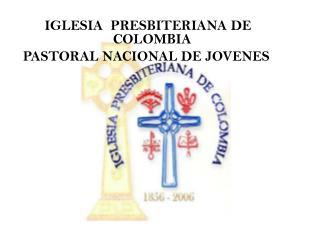 IGLESIA  PRESBITERIANA DE COLOMBIA  PASTORAL NACIONAL DE JOVENES