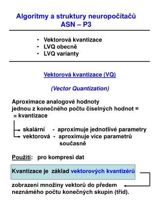 Vektorová kvantizace (VQ) (Vector Quantization) Aproximace analogové hodnoty