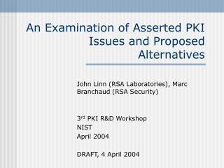 An Examination of Asserted PKI Issues and Proposed Alternatives