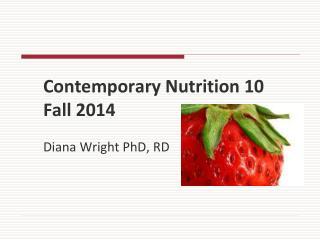 Contemporary Nutrition 10  Fall 2014  Diana Wright PhD, RD
