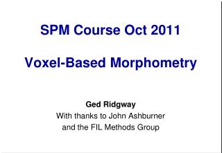 SPM  Course  Oct 2011 Voxel-Based Morphometry