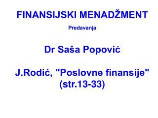 """FINANSIJSKI MENADŽMENT Predavanja Dr Saša Popović J.Rodić, """"Poslovne finansije"""" (str.13-33)"""