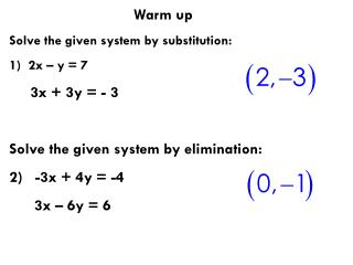 Warm up   Solve the given system by substitution:   2x – y = 7      3x + 3y = - 3