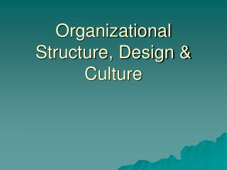 Organizational Structure, Design & Culture