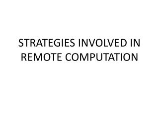 STRATEGIES INVOLVED IN REMOTE COMPUTATION