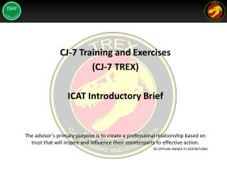 CJ-7 Training and Exercises  (CJ-7 TREX) ICAT Introductory Brief