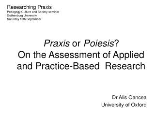Praxis  or  Poiesis ?   On the Assessment of Applied and Practice-Based  Research