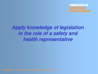 Apply knowledge of legislation in the role of a safety and health representative