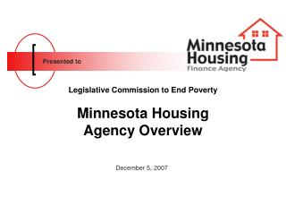 Legislative Commission to End Poverty Minnesota Housing Agency Overview