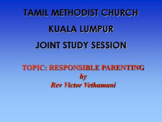 TOPIC: RESPONSIBLE PARENTING by Rev Victor Vethamani