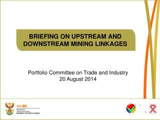 BRIEFING ON  UPSTREAM AND DOWNSTREAM MINING LINKAGES