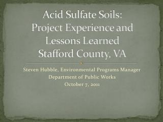 Acid Sulfate Soils: Project Experience and Lessons Learned Stafford County, VA