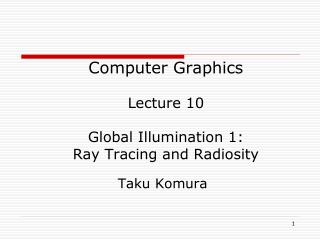 Computer Graphics Lecture 10 Global Illumination 1:  Ray Tracing and Radiosity
