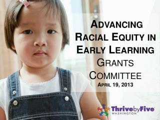 Advancing Racial Equity in Early Learning  Grants Committee April 19, 2013