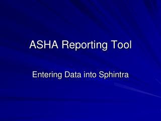 ASHA Reporting Tool