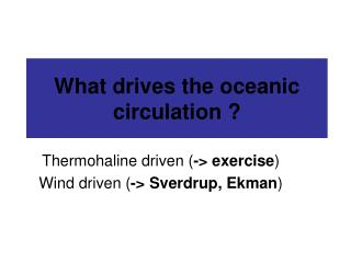 What drives the oceanic circulation ?