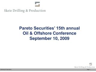 Pareto Securities' 15th annual Oil & Offshore Conference September 10, 2009