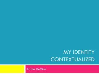 My identity contextualized
