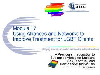 Module 17 Using Alliances and Networks to  Improve Treatment for LGBT Clients