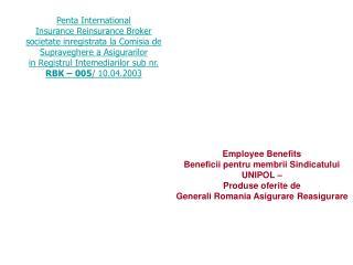 Employee Benefits Beneficii pentru membrii Sindicatului UNIPOL – Produse oferite de