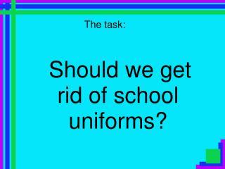 Should we get rid of school uniforms?