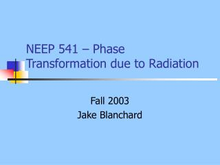 NEEP 541 – Phase Transformation due to Radiation