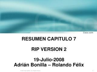RESUMEN CAPITULO 7 RIP VERSION 2 19-Julio-2008 Adrián Bonilla – Rolando Félix