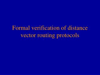 Formal verification of distance vector routing protocols