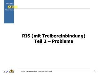 RIS (mit Treibereinbindung) Teil 2 – Probleme
