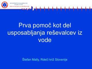 Prva pomo č  kot del usposabljanja reševalcev iz vode Štefan Mally, Rde č i kri ž  Slovenije