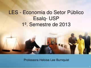 LES - Economia do Setor Público Esalq- USP 1º. Semestre de 2013