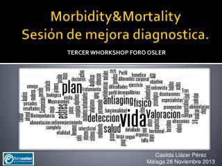 Morbidity&Mortality Sesión  de mejora diagnostica.