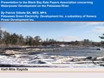 Presentation to the Black Bay Rate Payers Association concerning Waterpower Development on the Petawawa River.  By Patri