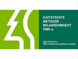 KAITSTAVATE METSADE MAJANDAMISEST  RMK-s