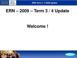 ERN � 2009 � Term 3 / 4 Update Welcome !