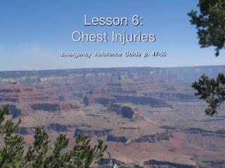 Lesson 6:  Chest Injuries  Emergency  Reference  Guide  p.  47-50