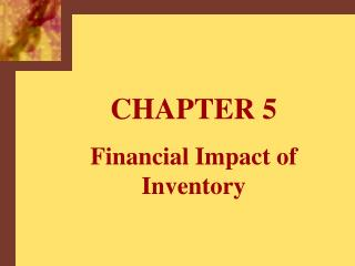 CHAPTER 5 Financial Impact of Inventory