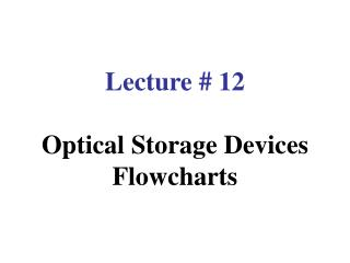 Lecture # 12 Optical Storage Devices Flowcharts