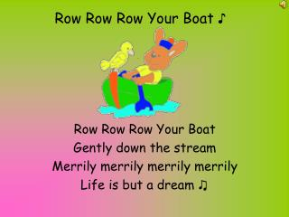 Row Row Row Your Boat ♪