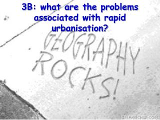 3B: what are the problems associated with rapid urbanisation