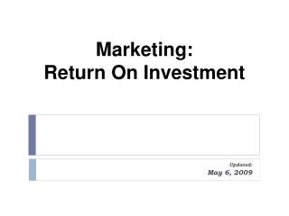Marketing:                        Return On Investment